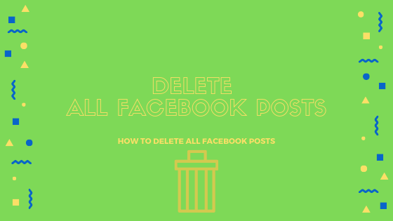 How To Delete All Your Facebook Posts<br/>