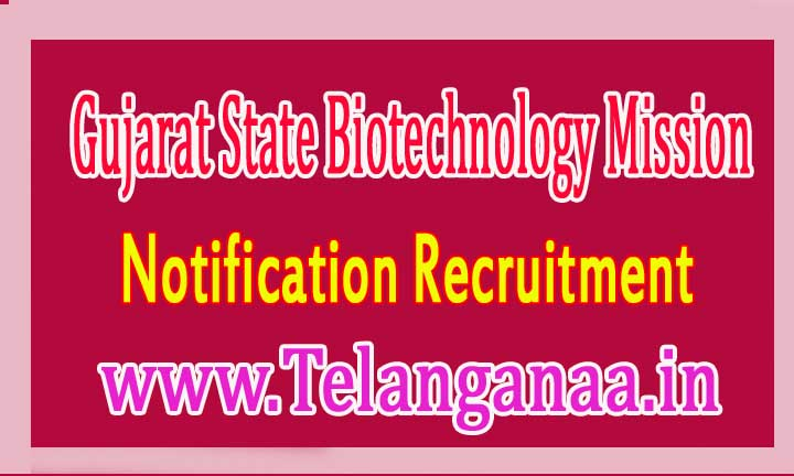 GSBTM (Gujarat State Biotechnology Mission) Recruitment Notification 2016