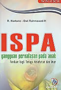 Judul Buku : ISPA - gangguan pernafasan pada anak - Panduan bagi Tenaga Kesehatan dan Umum Pengarang : R. Hartono - Dwi Rahmawati H   Penerbit : Nuha Medika