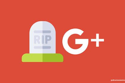 Google+ Ditutup Sementara Sampai Agustus 2019 Ternyata Gara-gara ini