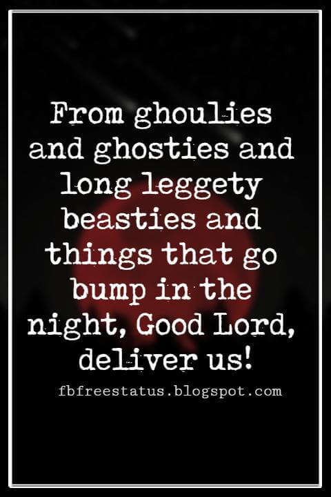 Funny Halloween Quotes, From ghoulies and ghosties and long leggety beasties and things that go bump in the night, Good Lord, deliver us! - Scottish Saying