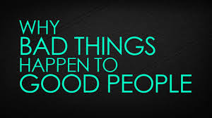 Why do bad things, happen to good people (vice versa)?