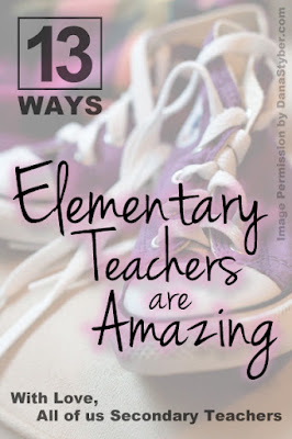 Why Elementary Teachers Are Amazing ... 13 Ways ... by Secondary Teachers. What a fun way for we teachers to praise our fellow professionals. We can go through so many days hearing lots of negative, so we thought we could encourage each other with the reasons that you're awesome!