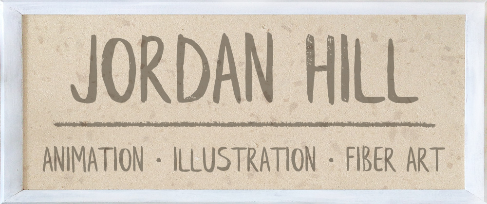 Jordan Hill - Animation, Illustration, and Fiber Art