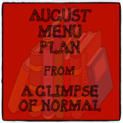 A Glimpse of Normal, August Menu Plan, Whats for Dinner