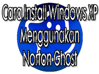 Cara Install Windows XP Menggunakan Norton Ghost