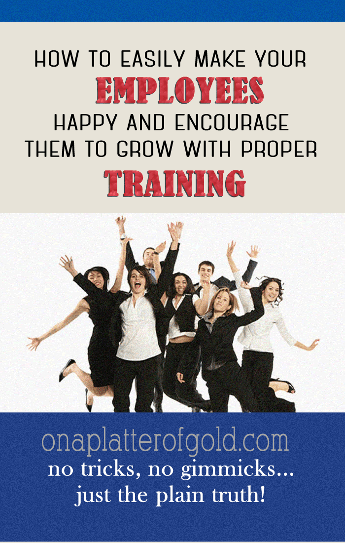How To Make Your Employees Happy And Encourage Them To Grow With Proper Training