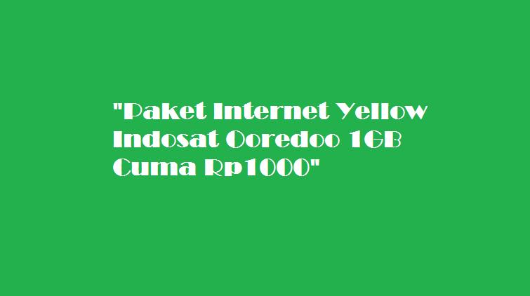 Paket Internet Yellow Indosat Ooredoo 1GB Cuma Rp1000