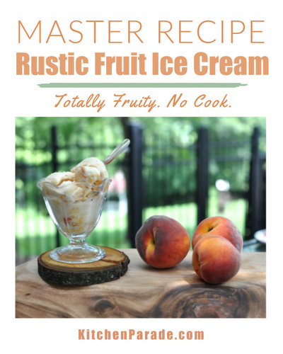 Master Recipe: Rustic Fruit Ice Cream ♥ KitchenParade.com, a no-cook master recipe for ice cream with all different fruits, rich, creamy and totally fruity.