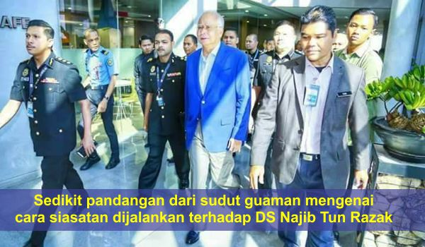 Sedikit pandangan dari sudut guaman mengenai cara siasatan dijalankan terhadap DS Najib Tun Razak