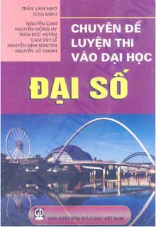 Chuyên đề luyện thi vào Đại học Đại số - Trần Văn Hạo