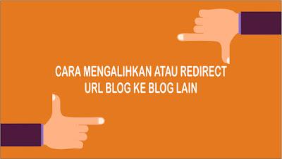 3 Cara Mengalihkan/Redirect URL Blog ke Blog Lain