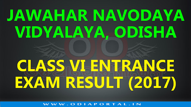 Navodaya Vidyalaya Samiti, Bhopal region Entrance Result or Selection Test Result for Admission in class VI for the session 2017-2018 has announced.  Jawahar Navodaya Vidyalaya, Odisha (All District) - Selection List Result of Admission in Class VI JAWAHAR NAVODAYA VIDYALAYA ENTRNACE RESULT 2017 (ODISHA), Navodaya Vidyalaya Samiti nvs 2016 RESULT ODISHA, www.nvshq.org, www.navodaya.nic.in,