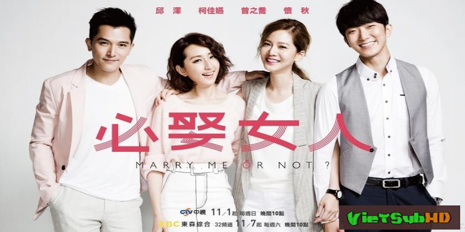 Phim Phải Lấy Người Như Em Hoàn Tất (15/15) VietSub HD | Marry Me, Or Not? 2015