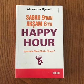 Sabah 9'dan Aksam 6'ya Happy Hour - Isyerinde Nasil Mutlu Olunur?