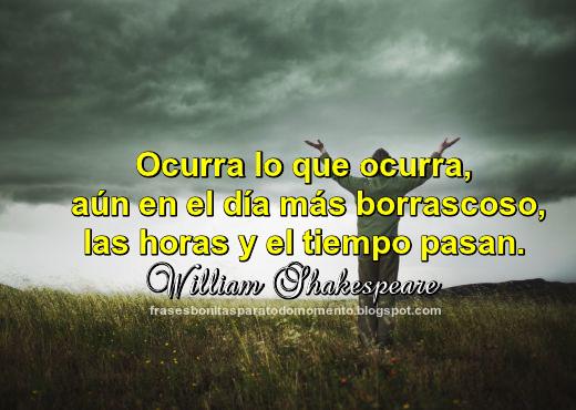 Ocurra lo que ocurra, aún en el día más borrascoso, las horas y el tiempo pasan. -Enjoy the best William Shakespeare Quotes.