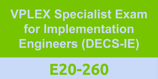 E20-260: VPLEX Specialist Exam for Implementation Engineers