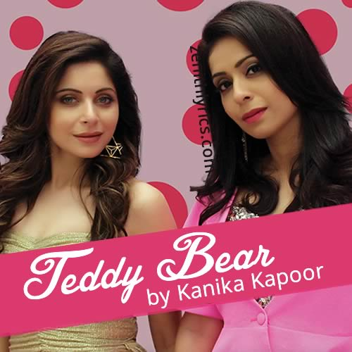 Teddy Bear by Kanika Kapoor, Ikka