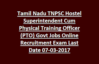 Tamil Nadu TNPSC Hostel Superintendent Cum Physical Training Officer (PTO) Govt Jobs Online Recruitment Exam Last Date 07-03-2017