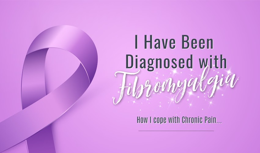 I have been diagnosed with Fibromyalgia...