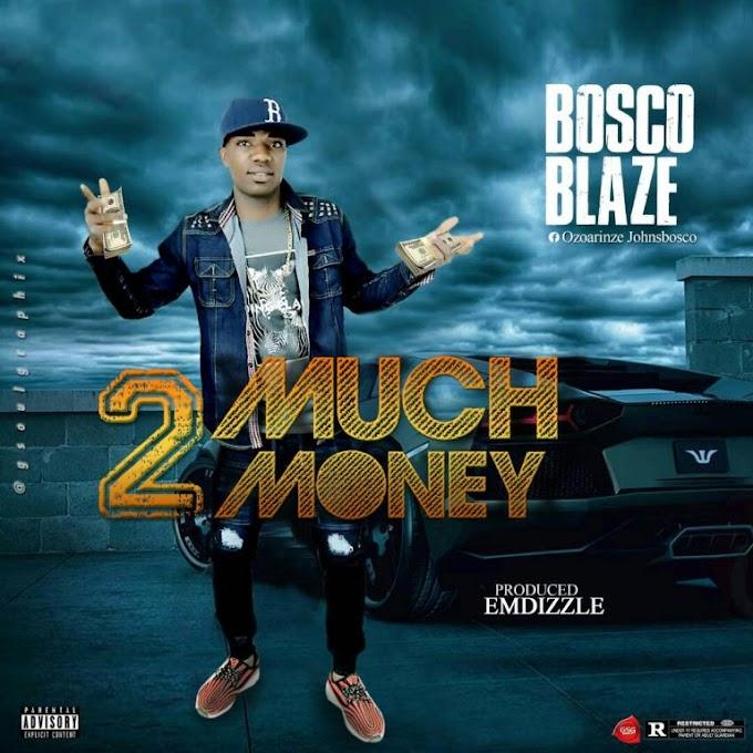 [Music] Bosco blaze – 2Much Money (Prod. Emdizzle)