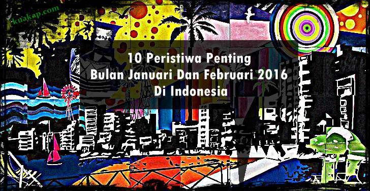 TOP NEWS: 10 Peristiwa Penting Bulan Januari Dan Februari 2016 Di Indonesia Membuat Heboh Masyarakat