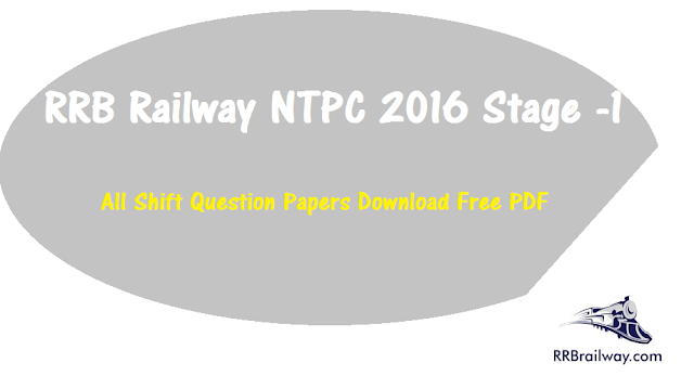 RRB Railway NTPC 2016 Stage -1 All Day All Shift Question Papers Download Free PDF