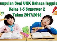 Kumpulan Soal UKK Bahasa Inggris Kelas 1-5 Semester 2 Tahun 2017/2018