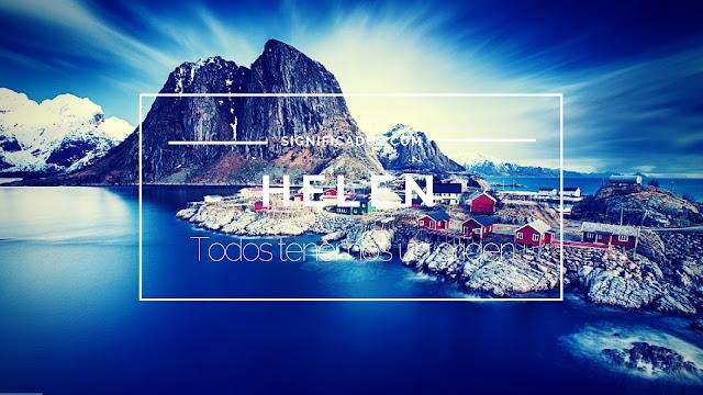 Significado y origen del Nombre Helen ¿Que significa?