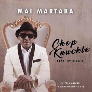 NEW MUSIC: MAI MARTABA – CHOP KNUCKLE (PROD KING D)