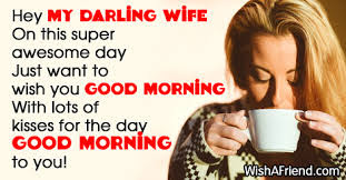 hey my darling wife on this super awsome day just want to wish you good morning