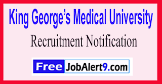 KGMU King George's Medical University Recruitment Notification 2017 Last Date 03-07-2017