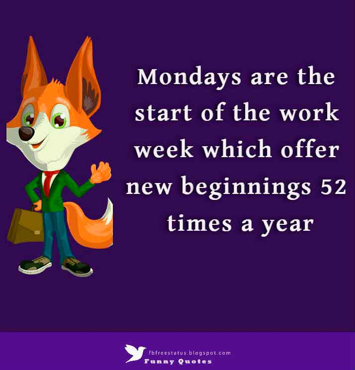 Mondays are the start of the work week which offer new beginnings 52 times a year.