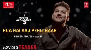 Hua Hai Aaj Pheli Baar Lyrics – Prateek Walia Song