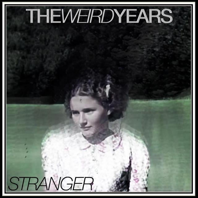 The Weird Years Unveil Debut Single 'Stranger'