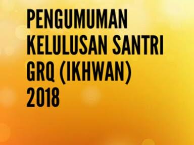 Pengumuman kelulusan calon santri grq (ikhwan ) 2018