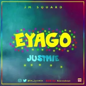 MUSIC: Justmie – Eyago (Prod. By Beerexbeat)