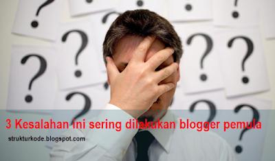 3 kesalahan ini sering dilakukan oleh blogger pemula