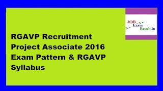 RGAVP Recruitment Project Associate 2016 Exam Pattern & RGAVP Syllabus