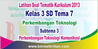 Soal Tematik Kelas 3 SD Tema 7 Subtema 3 Perkembangan Teknologi Komunikasi dan Kunci Jawaban
