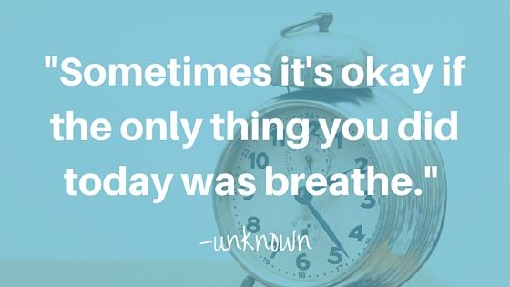 """""""有时候,如果你今天做的唯一一件事就是呼吸,也没关系。""""未知的"""