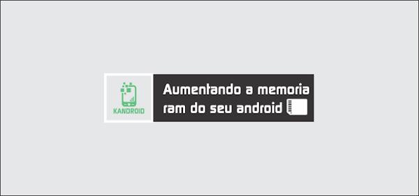 Como aumentar a memória RAM do seu aparelho android?