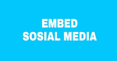 Cara Embed Sosial Media Pada Blogger
