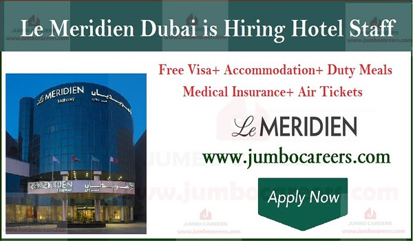 Hotel jobs in Dubai with accommodation, Details of Le Meridian jobs in Dubai,
