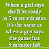 When a girl says she'll be ready in 5 more minutes, it's the same as when a guy says the game has 5 minutes left.