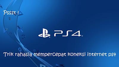 Wuzzz! Trik rahasia mempercepat koneksi PS4
