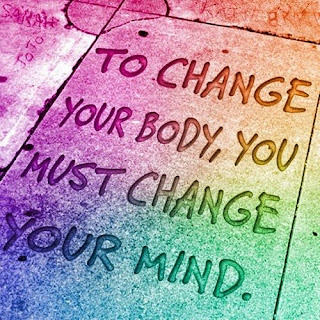 To change your body, you must change your mind