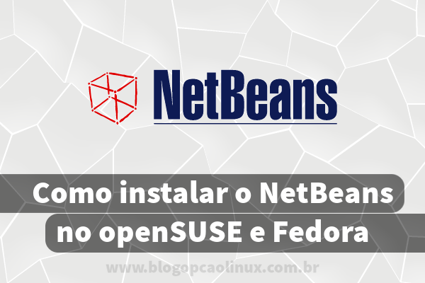 Como instalar o NetBeans no openSUSE e no Fedora