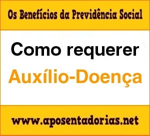 Previdência Social - Como requerer Auxílio-Doença.