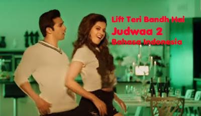 Lift Teri Bandh Hai - Judwaa 2 - Lirik Terjemahan Indonesia